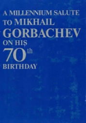 A millemium salute to Mikhail Gorbachev on His 70th Birthday. M.: R-Valent, 2001